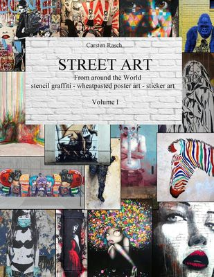 STREET ART  - From Around the World - stencil graffiti - wheatpasted poster art - sticker art - Volume I