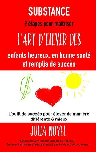 SUBSTANCE : 9 étapes pour maitriser l'art d'élever des enfants heureux, en bonne santé et remplis de succès