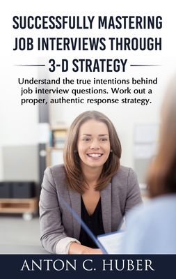 Successfully Mastering Job Interviews Through 3-D Strategy