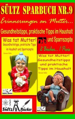 Sültz' Sparbuch Nr.9 - Erinnerungen an Mutter... Gesundheitstipps und praktische Tipps im Haushalt