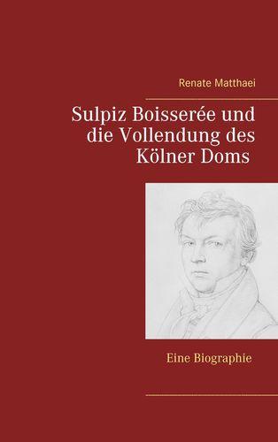 Sulpiz Boisserée und die Vollendung des Kölner Doms