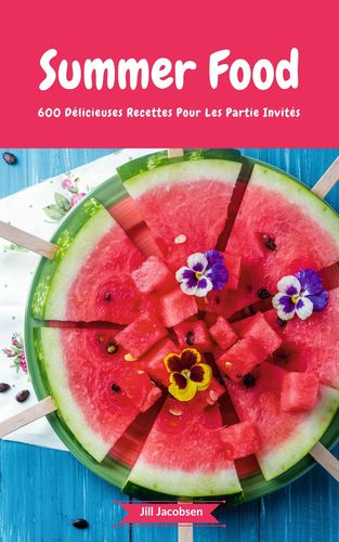 Summer Food - 600 Délicieuses Recettes Pour Les Partie Invités