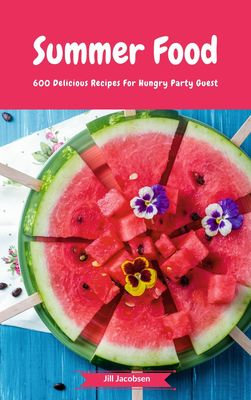 Summer Food - 600 Delicious Recipes For Hungry Party Guest