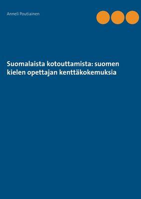 Suomalaista kotouttamista: suomen kielen opettajan kenttäkokemuksia