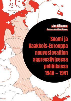 Suomi ja Kaakkois-Eurooppa neuvostovaltion aggressiivisessa politiikassa 1940 — 1941