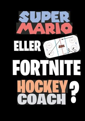 Super Mario eller Fortnite Hockeycoach?