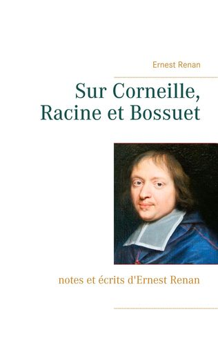 Sur Corneille, Racine et Bossuet