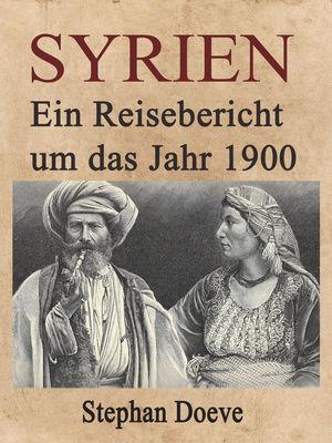 Syrien - Ein Reisebericht um das Jahr 1900