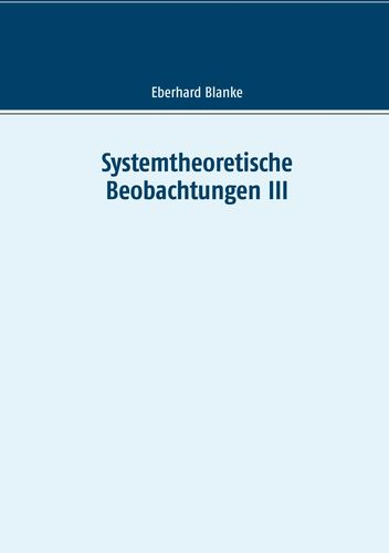 Systemtheoretische Beobachtungen III