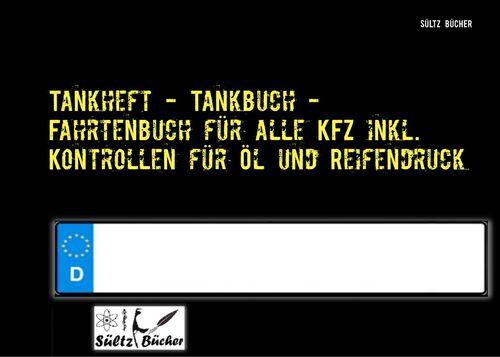 Tankheft - Tankbuch - Fahrtenbuch für alle KFZ inkl. Kontrollen für Öl und Reifendruck