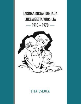 Tarinaa kirjastoista ja lukemisesta vuosilta 1910 – 1970