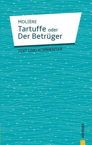Tartuffe: oder Der Betrüger. Komödie in fünf Aufzügen