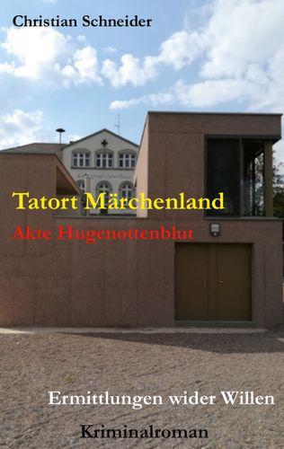 Tatort Märchenland: Akte Hugenottenblut