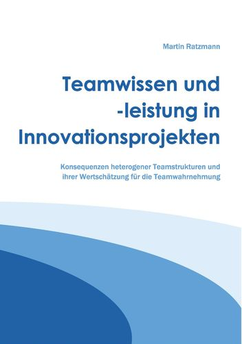 Teamwissen und -leistung in Innovationsprojekten