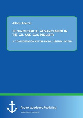 TECHNOLOGICAL ADVANCEMENT IN THE OIL AND GAS INDUSTRY: A CONSIDERATION OF THE NODAL SEISMIC SYSTEM
