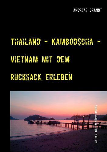 Thailand - Kambodscha - Vietnam mit dem Rucksack erleben