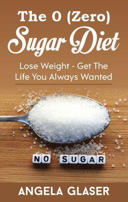 The 0 ( Zero) Sugar Diet
