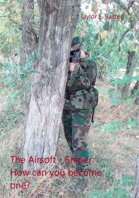 The Airsoft - Sniper: How can you become one?