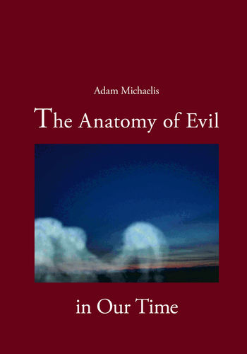 The Anatomy of Evil in Our Time