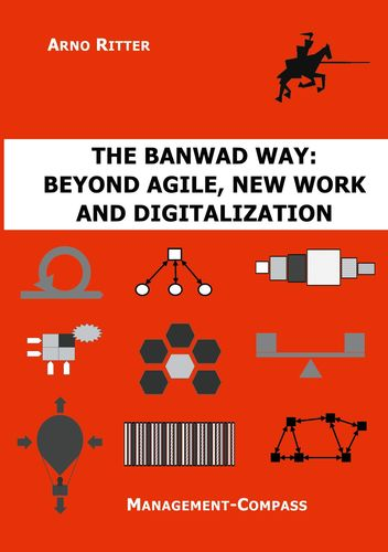 The BANWAD Way: Beyond Agile, New Work and Digitalization