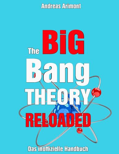 The Big Bang Theory Reloaded - das inoffizielle Handbuch zur Serie