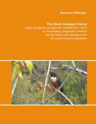 The Black Shaheen Falcon (Falco peregrinus peregrinator SUNDEVALL 1837), its morphology, geographic