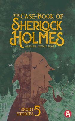 The Case-Book of Sherlock Holmes. Arthur Conan Doyle (englische Ausgabe)