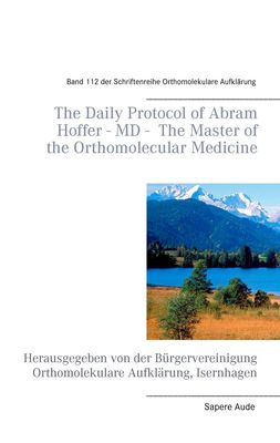 The Daily Protocol of Abram Hoffer – MD – The Master of the Orthomolecular Medicine