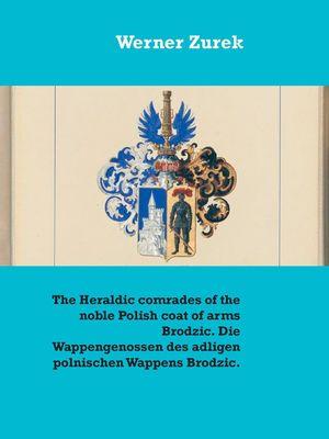 The Heraldic comrades of the noble Polish coat of arms Brodzic. Die Wappengenossen des adligen polnischen Wappens Brodzic.