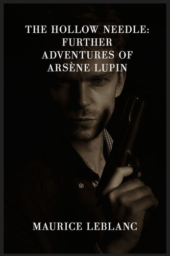 The Hollow Needle: Further Adventures of Arsène Lupin