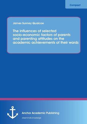 The influences of selected socio-economic factors of parents and parenting attitudes on the academic achievements of their wards
