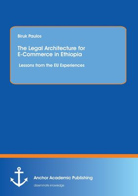 The Legal Architecture for E-Commerce in Ethiopia: Lessons from the EU Experiences
