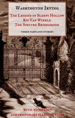 "The Legend of Sleepy Hollow, Rip Van Winkle, The Spectre Bridegroom.Three Fabulous Ghost Stories from the ""Sketch Book"""