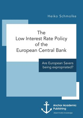 The Low Interest Rate Policy of the European Central Bank. Are European Savers being expropriated?