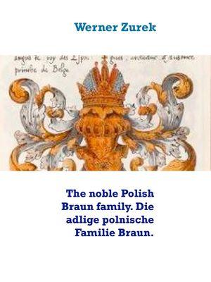 The noble Polish Braun family. Die adlige polnische Familie Braun.