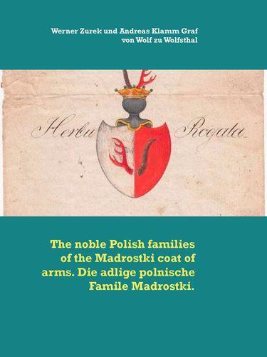 The noble Polish families of the Madrostki coat of arms. Die adlige polnische Famile Madrostki.