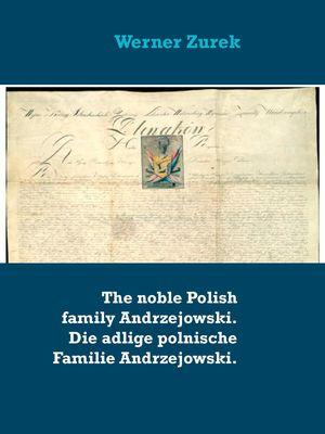 The noble Polish family Andrzejowski. Die adlige polnische Familie Andrzejowski.