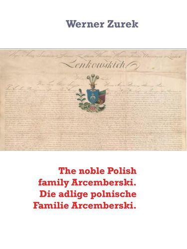 The noble Polish family Arcemberski. Die adlige polnische Familie Arcemberski.