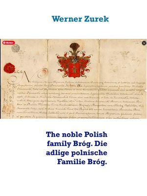 The noble Polish family Bróg. Die adlige polnische Familie Bróg.