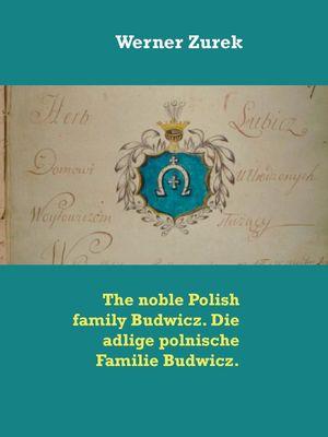 The noble Polish family Budwicz. Die adlige polnische Familie Budwicz.
