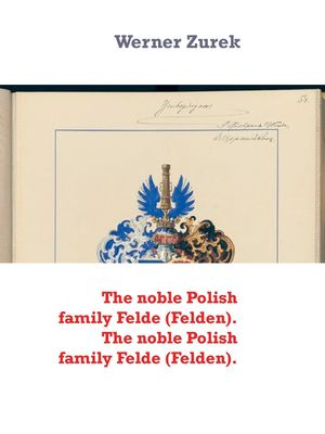 The noble Polish family Felde (Felden). The noble Polish family Felde (Felden).