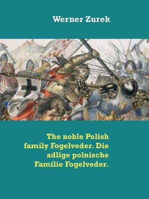 The noble Polish family Fogelveder. Die adlige polnische Familie Fogelveder.