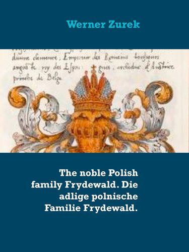 The noble Polish family Frydewald. Die adlige polnische Familie Frydewald.