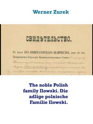 The noble Polish family Ilowski. Die adlige polnische Familie Ilowski.