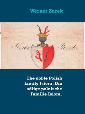 The noble Polish family Isiora. Die adlige polnische Familie Isiora.