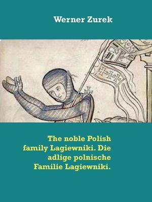 The noble Polish family Lagiewniki. Die adlige polnische Familie Lagiewniki.