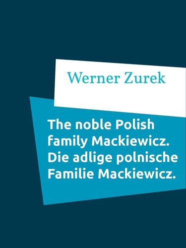 The noble Polish family Mackiewicz. Die adlige polnische Familie Mackiewicz.
