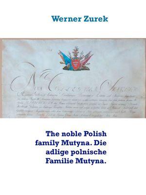 The noble Polish family Mutyna. Die adlige polnische Familie Mutyna.