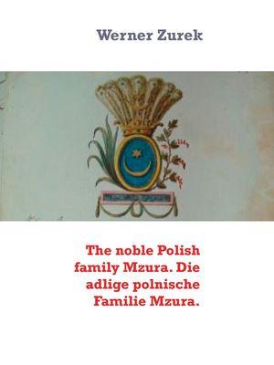 The noble Polish family Mzura. Die adlige polnische Familie Mzura.
