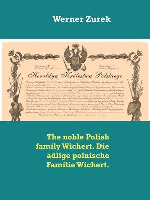 The noble Polish family Wichert. Die adlige polnische Familie Wichert.